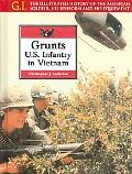 Grunts U.S. Infantry in Vietnam  The Illustrated History of the American Soldier, His Unifor...