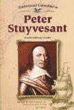 Peter Stuyvesant: Dutch Military Leader (Colonial Leaders)