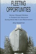 Fleeting Opportunities Women in the Portland and Vancouver Shipyards