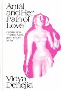 Antal and Her Path of Love: Poems of a Woman Saint from South India (S U N Y Series in Hindu...