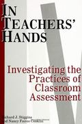 In Teachers' Hands Investigating the Practices of Classroom Assessment