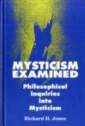 Mysticism Examined Philosophical Inquiries into Mysticism