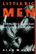 Little Big Men Bodybuilding Subculture and Gender Construction