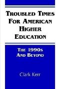 Troubled Times for American Higher Education The 1990s and Beyond