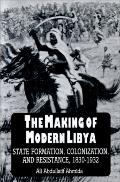 Making of Modern Libya State Formation, Colonization, and Resistance, 1830-1932