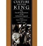 Culture and the King: The Social Implications of the Arthurian Legend (S U N Y Series in Med...