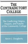 Contradictory College The Conflict Origins, Impacts, and Futures of the Community College