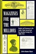 Magazines for the Millions Gender and Commerce in the Ladies' Home Journal and the Saturday ...