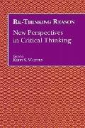 Re-Thinking Reason New Perspectives in Critical Thinking