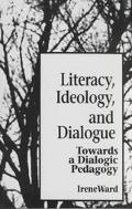Literacy, Ideology, and Dialogue Towards a Dialogic Pedagogy