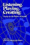 Listening, Playing, Creating Essays on the Power of Sound