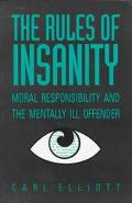 Rules of Insanity Moral Responsibility and the Mentally Ill Offender