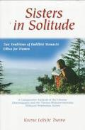Sisters in Solitude Two Traditions of Buddhist Monastic Ethics for Women - A Comparative Ana...