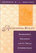 Recognizing Reality Dharmakirti's Philosophy and Its Tibetan Interpretations