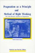 Pragmatism As a Principle and Method of Right Thinking The 1903 Harvard Lectures on Pragmatism