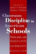 Classroom Discipline in American Schools Problems and Possibilities for Democratic Education