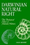 Darwinian Natural Right The Biological Ethics of Human Nature