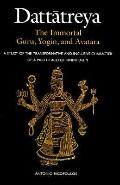 Dattatreya the Immortal Guru, Yogi and Avatara A Study of the Tranformative and Inlusive Cha...