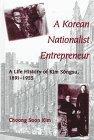 A Korean Nationalist Entrepreneur: A Life History of Kim Songsu, 1891-1955 (S U N Y Series in Korean Studies)