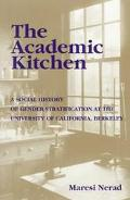 Academic Kitchen A Social History of Gender Stratification at the University of California, ...