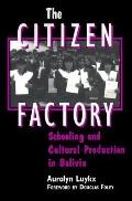 Citizen Factory Schooling and Cultural Production in Bolivia