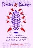 Paradise and Paradigm: Key Symbols in Persian Christianity and the Bah Faith (Studies in the Bb and Bah' Religions, vol. 10)