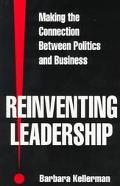 Reinventing Leadership Making the Connection Between Politics and Business