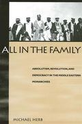All in the Family: Absolutism, Revolution, and Democracy in the Middle Eastern Monarchies (S U N Y Series in Middle Eastern Studies)