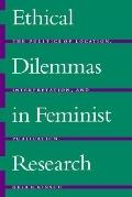 Ethical Dilemmas in Feminist Research The Politics of Location, Interpretation, and Publication