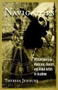 Navigators African American Musicians, Dancers, and Visual Artists in Academe