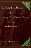 Consumption Studies and the History of the Ottoman Empire, 1550-1992 An Introduction