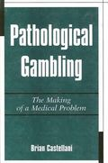 Pathological Gambling The Making of a Medical Problem