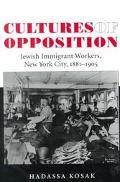 Cultures of Opposition Jewish Immigrant Workers, New York City, 1881-1905