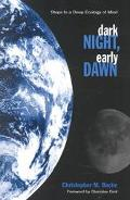 Dark Night, Early Dawn Steps to a Deep Ecology of Mind