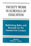 Faculty Work in Schools of Education Rethinking Roles and Rewards for the Twenty-First Century