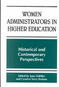 Women Administrators in Higher Education Historical and Contemporary Perspectives