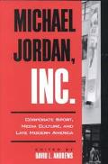 Michael Jordan, Inc Corporate Sport, Media Culture, and Late Modern America