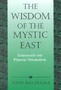Wisdom of the Mystic East Suhrawardi and Platonic Orientalism