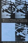 Between Witness and Testimony The Holocaust and the Limits of Representation
