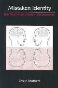 Mistaken Identity The Mind-Brain Problem Reconsidered