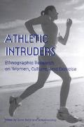 Athletic Intruders Ethnographic Research on Women, Culture, and Exercise