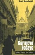 Sarajevo Essays Politics, Ideology, and Tradition