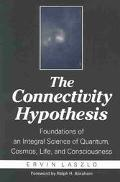 Connectivity Hypothesis Foundations of an Integral Science of Quantum, Cosmos, Life, and Con...