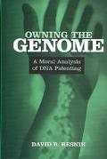 Owning the Genome A Moral Analysis of DNA Patenting