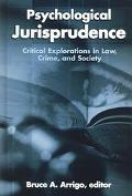 Psychological Jurisprudence Critical Explorations In Law, Crime, And Society