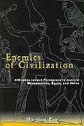 Enemies Of Civilization Attitudes Toward Foreigners In Ancient Mesopotamia, Egypt, And China