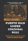 Puerto Rico Under Colonial Rule Political Persecution And the Quest for Human Rights