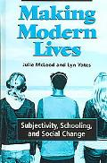 Making Modern Lives Subjectivity, Schooling, And Social Change
