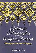 Islamic Philosophy from Its Origin to the Present Philosophy in the Land of Prophecy
