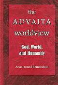 Advaita Worldview God, World, And Humanity